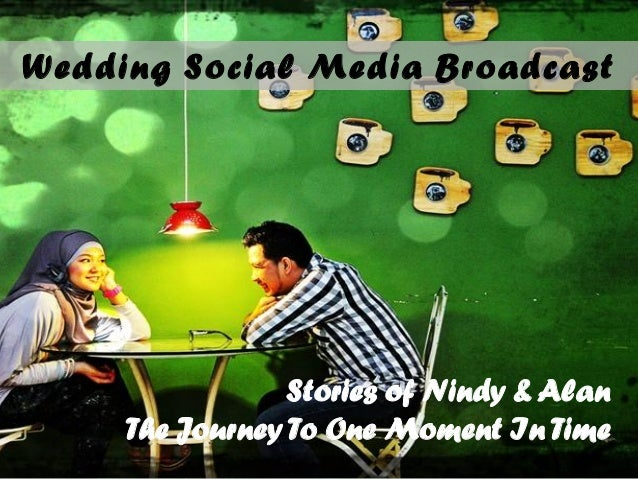 Wedding Social Media BroadcastStories of Nindy & AlanThe JourneyTo One Moment In Time