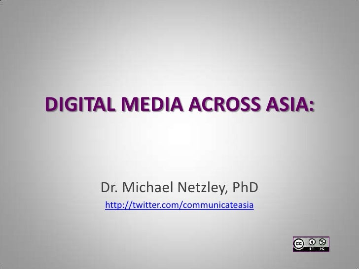 DIGITAL MEDIA ACROSS ASIA:        Dr. Michael Netzley, PhD      http://twitter.com/communicateasia