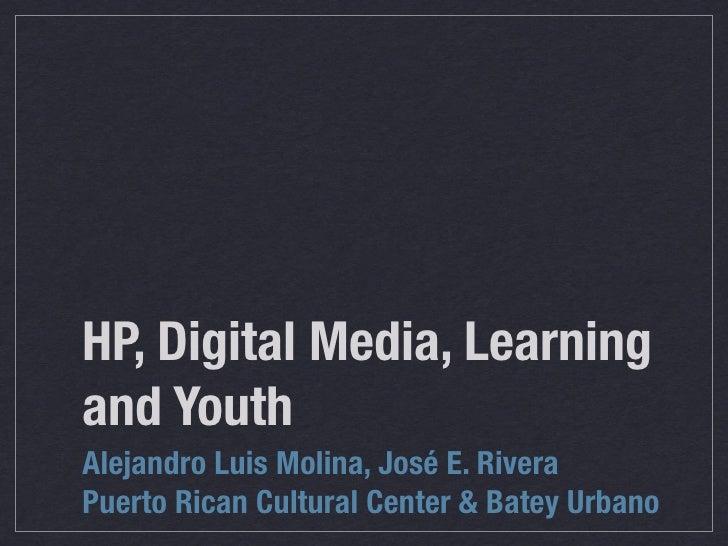 HP, Digital Media, Learning and Youth Alejandro Luis Molina, José E. Rivera Puerto Rican Cultural Center & Batey Urbano