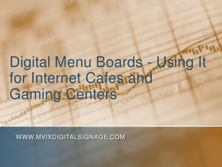 Digital Menu Boards - Using Itfor Internet Cafes andGaming CentersWWW.MVIXDIGITALSIGNAGE.COM