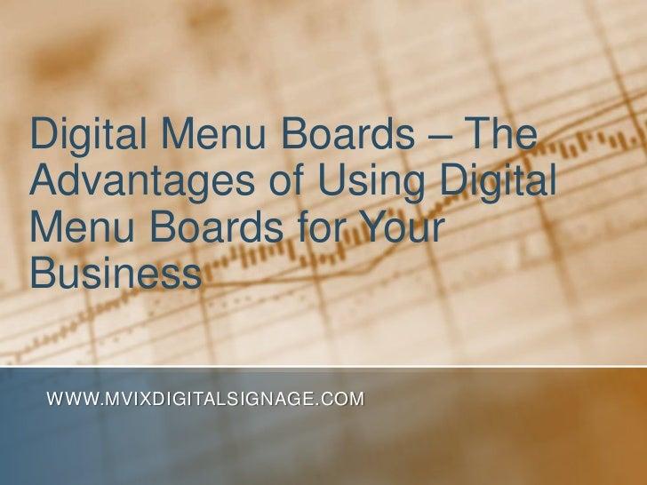 Digital Menu Boards – TheAdvantages of Using DigitalMenu Boards for YourBusinessWWW.MVIXDIGITALSIGNAGE.COM