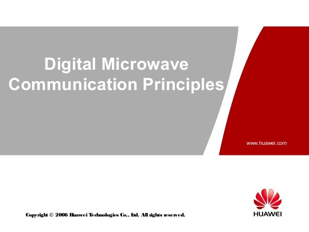 Digital Microwave Communication Principles  www.huawei.com  Copyright © 2006 H uawei T echnologies Co., L All rights reser...