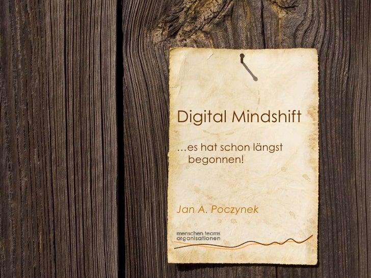 Digital Mindshift<br />…es hat schon längst    begonnen!<br />Jan A. Poczynek <br />