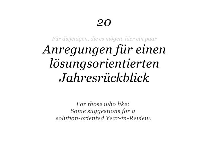 Für diejenigen, die es mögen, hier ein paar  Anregungen für einen lösungsorientierten Jahresrückblick 20 For those who lik...