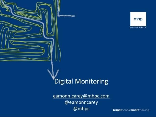 Digital  Monitoring eamonn.carey@mhpc.com @eamonncarey @mhpc