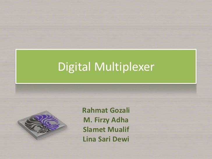 Digital Multiplexer    Rahmat Gozali    M. Firzy Adha    Slamet Mualif    Lina Sari Dewi