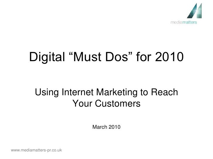 """Digital """"Must Dos"""" for 2010<br />Using Internet Marketing to Reach Your Customers<br />March 2010<br />"""
