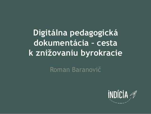 Digitálna pedagogická dokumentácia – cestak znižovaniu byrokracie     Roman Baranovič