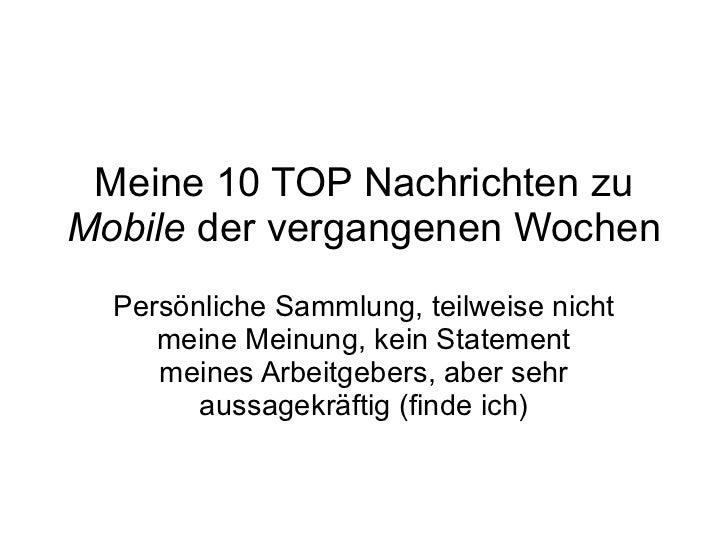 Meine 10 TOP Nachrichten zu  Mobile  der vergangenen Wochen Persönliche Sammlung, teilweise nicht meine Meinung, kein Stat...