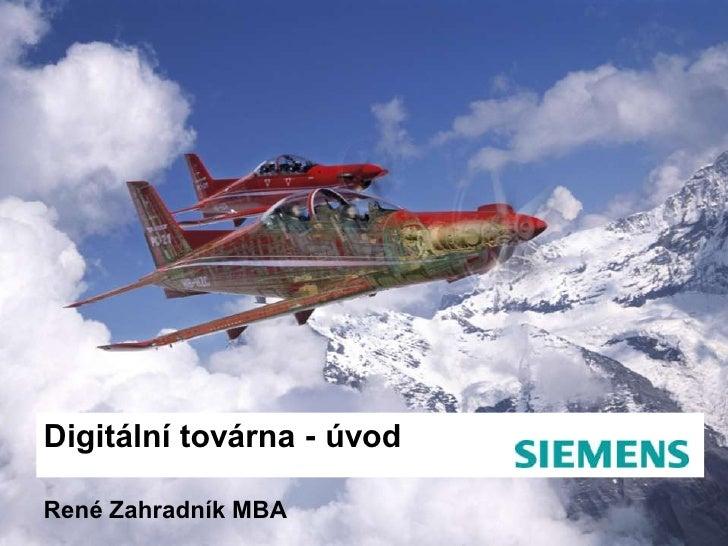 Digitální továrna - úvod  René Zahradník MBA   © 2009. Siemens Product Lifecycle Management Software Inc. All rights reser...