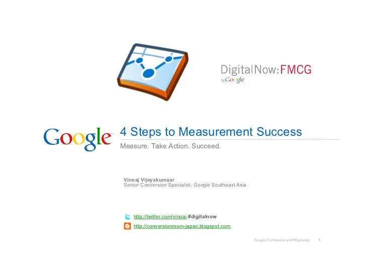 4 Steps to Measurement SuccessMeasure. Take Action. Succeed. Vinoaj Vijeyakumaar Senior Conversion Specialist, Google Sout...