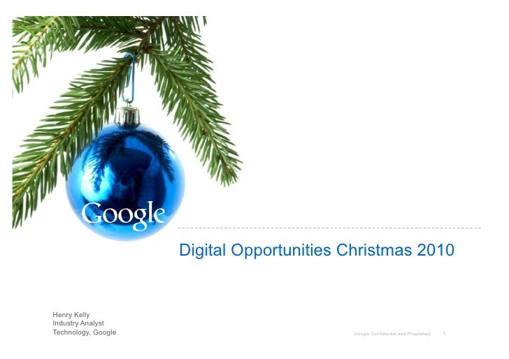 Digital Opportunities Christmas 2010   Henry Kelly Industry Analyst Technology, Google                         Google Conf...