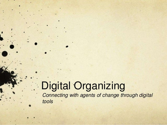 Digital Organizing Connecting with agents of change through digital tools