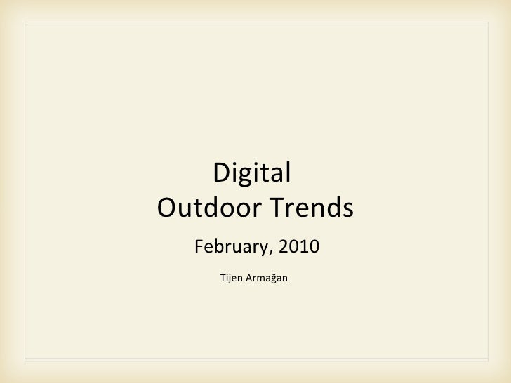 Digital  Outdoor Trends <ul><li>February, 2010 </li></ul>Tijen Armağan