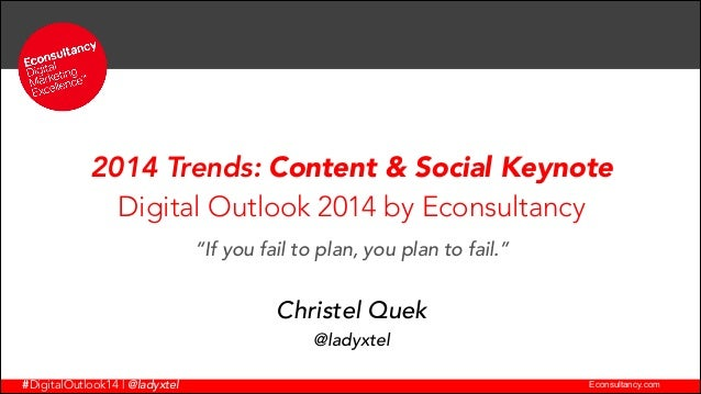 "2014 Trends: Content & Social Keynote Digital Outlook 2014 by Econsultancy !  ""If you fail to plan, you plan to fail.""  Ch..."