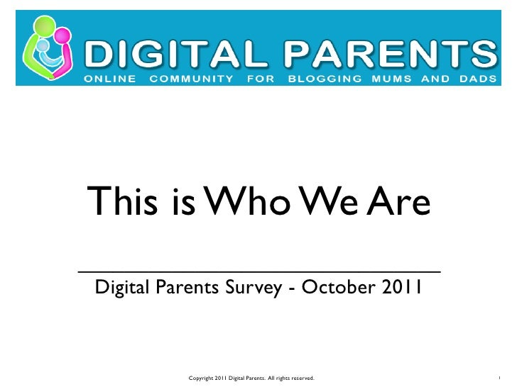 This is Who We Are_______________________________ Digital Parents Survey - October 2011           Copyright 2011 Digital P...