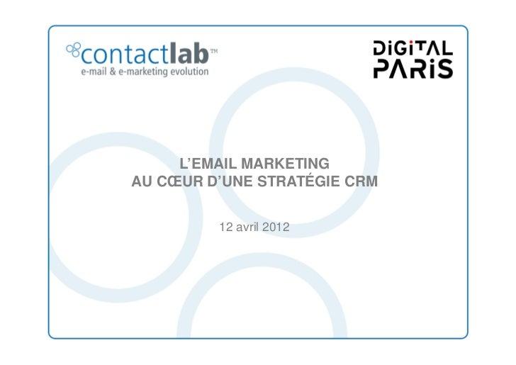 L'EMAIL MARKETINGAU CŒUR D'UNE STRATÉGIE CRM         12 avril 2012