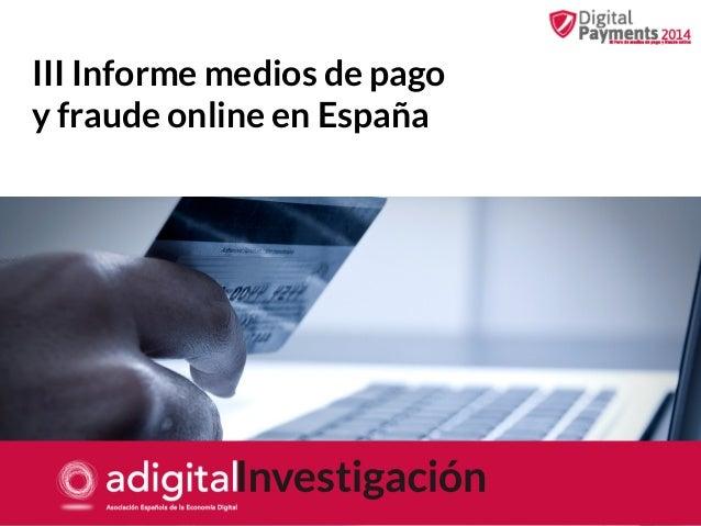Digital payments 2014: III foro medios pago y fraude online