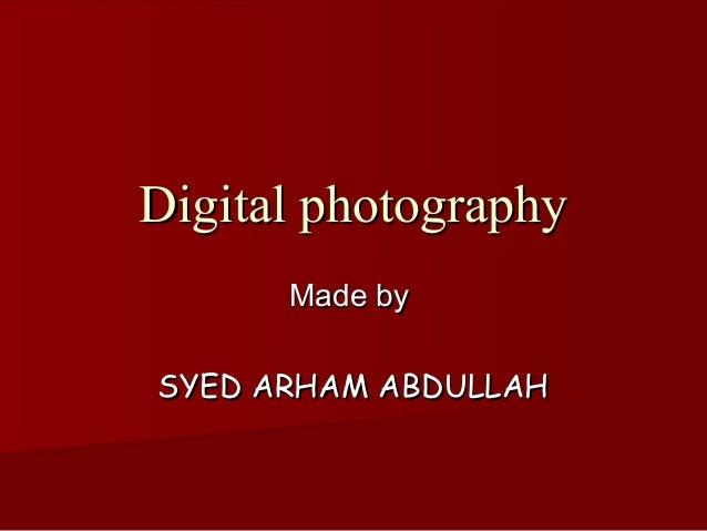 Digital photography      Made bySYED ARHAM ABDULLAH