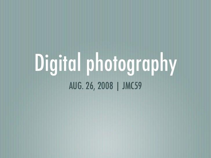 Digital photography     AUG. 26, 2008 | JMC59