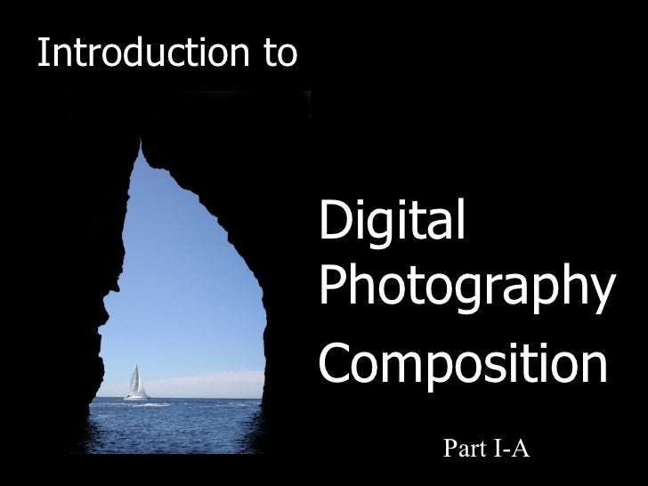Introduction to                  Digital                  Photography                  Composition                      Pa...