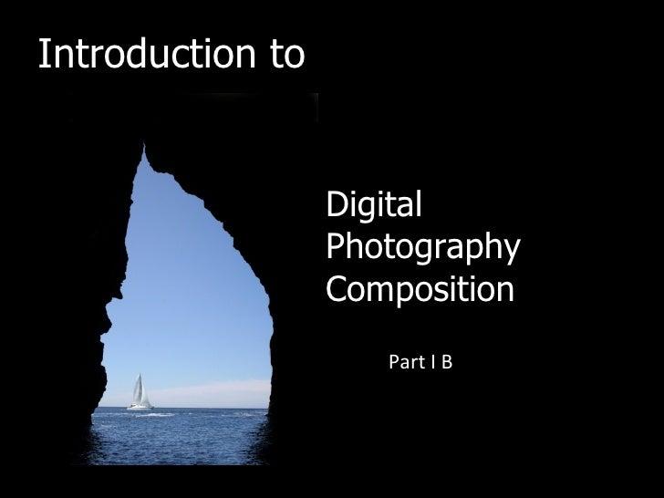 Introduction to                  Digital                  Photography                  Composition                     Par...