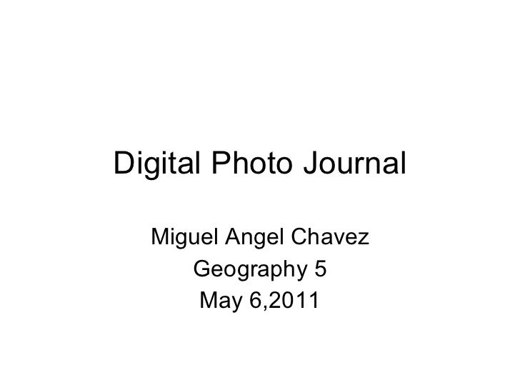 Digital Photo Journal Miguel Angel Chavez Geography 5 May 6,2011