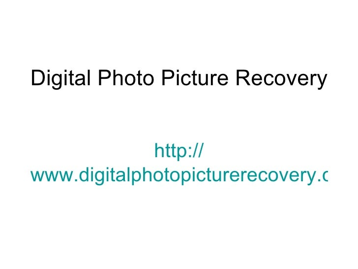Digital Photo Picture Recovery http:// www.digitalphotopicturerecovery.com