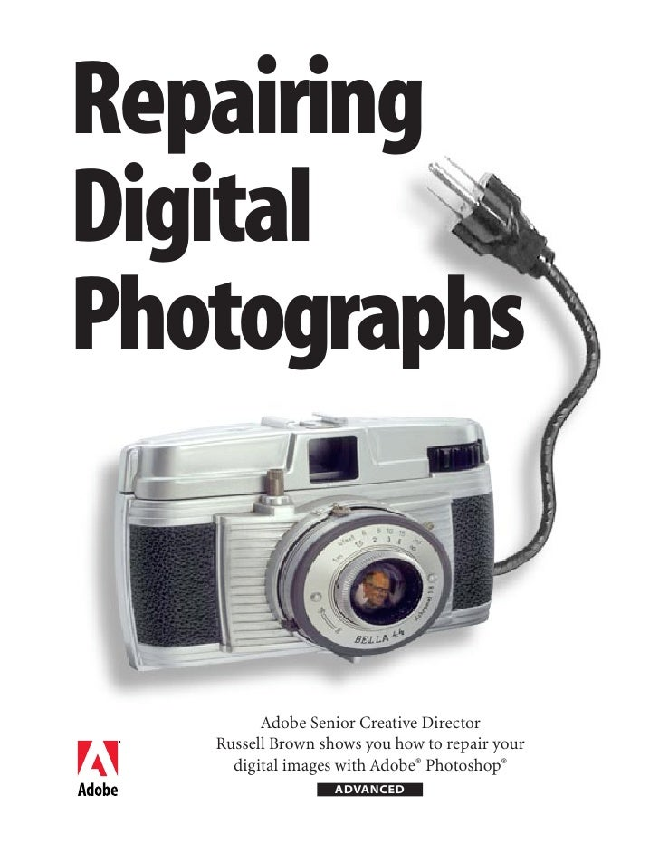 Repairing Digital Photographs            Adobe Senior Creative Director    Russell Brown shows you how to repair your     ...