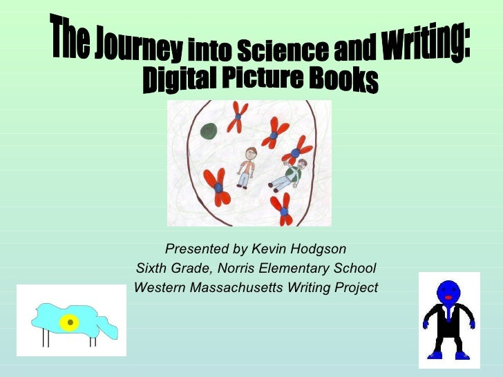 Presented by Kevin Hodgson Sixth Grade, Norris Elementary School Western Massachusetts Writing Project The Journey into Sc...