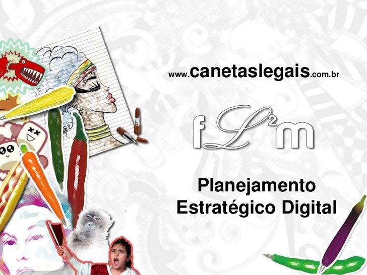 www.canetaslegais.com.br<br />Planejamento Estratégico Digital<br />