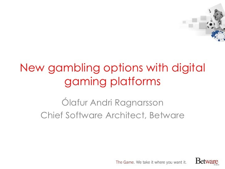 New gambling options with digital      gaming platforms       Ólafur Andri Ragnarsson   Chief Software Architect, Betware