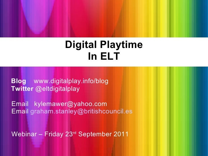 Digital Playtime In ELT <ul><li>Blog   www.digitalplay.info/blog </li></ul><ul><li>Twitter  @eltdigitalplay </li></ul><ul>...