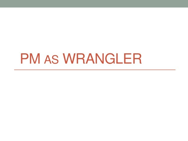Project Management as Wrangler By: Patricia Eagan