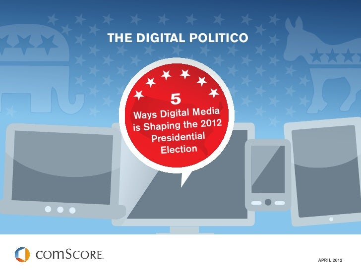 THE DIGITAL POLITICO          5   Ways Digital Media   is Shaping the 2012       Presidential         Election            ...