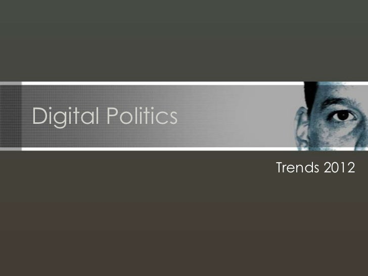 Digital Politics                   Trends 2012