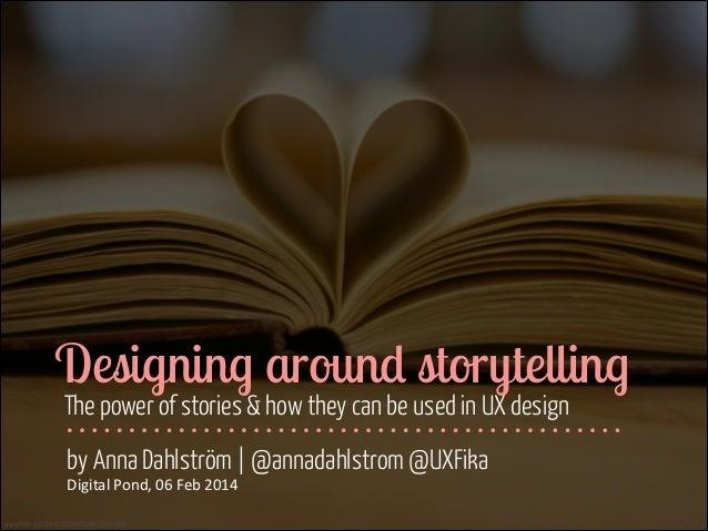 Designing Around Storytelling - Digital Pond, London 06 Feb 2014
