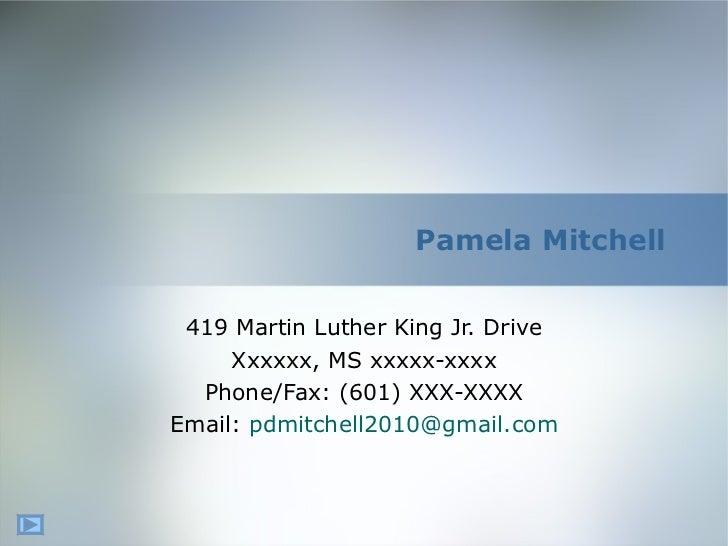 Pamela Mitchell 419 Martin Luther King Jr. Drive Xxxxxx, MS xxxxx-xxxx Phone/Fax: (601) XXX-XXXX Email:  [email_address]
