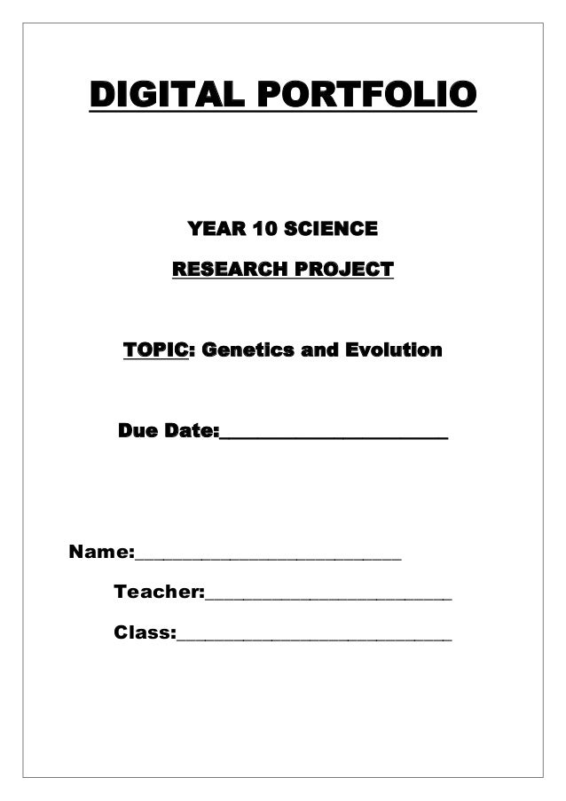 DIGITAL PORTFOLIO           YEAR 10 SCIENCE          RESEARCH PROJECT     TOPIC: Genetics and Evolution    Due Date:______...