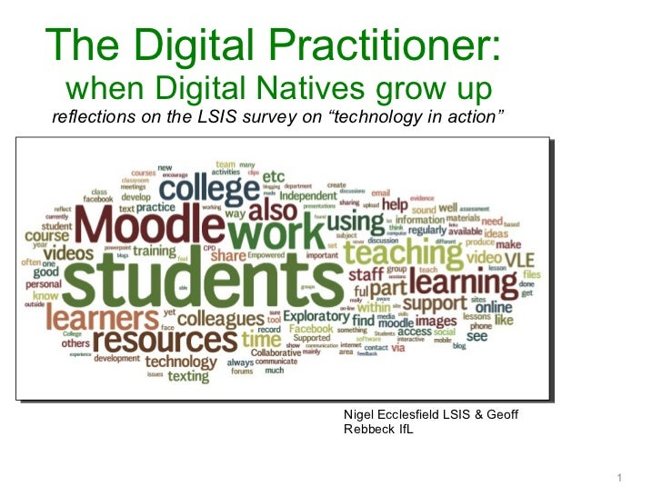 "The Digital Practitioner:  when Digital Natives grow up reflections on the LSIS survey on ""technology in action""  <ul><li>..."