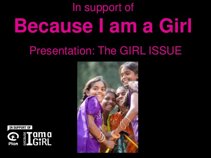In support ofBecause I am a Girl Presentation: The GIRL ISSUE