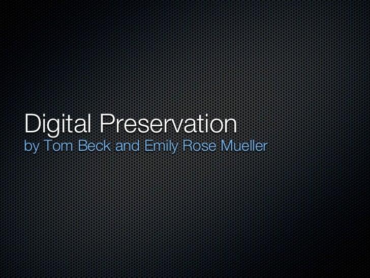 Digital Preservationby Tom Beck and Emily Rose Mueller