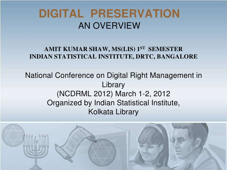 DIGITAL PRESERVATION               AN OVERVIEW     AMIT KUMAR SHAW, MS(LIS) 1ST SEMESTER INDIAN STATISTICAL INSTITUTE, DRT...