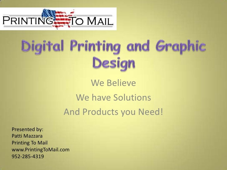 Digital Printing and Graphic Design<br />We Believe<br />We have Solutions<br />And Products you Need!<br />Presented by: ...