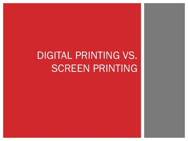 screen printing vs digital printing Digital print vs screen printing a range of in-house printing systems which  produce in excess of 110 sq metres per hour when printing larger format items,  the.