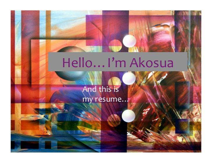 Hello…I'mAkosua   Andthisis   myresume…