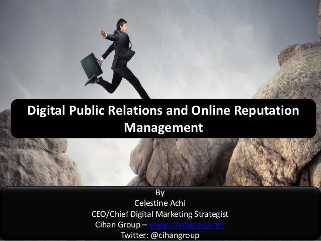 Digital Public Relations and Online Reputation Management  By Celestine Achi CEO/Chief Digital Marketing Strategist Cihan ...