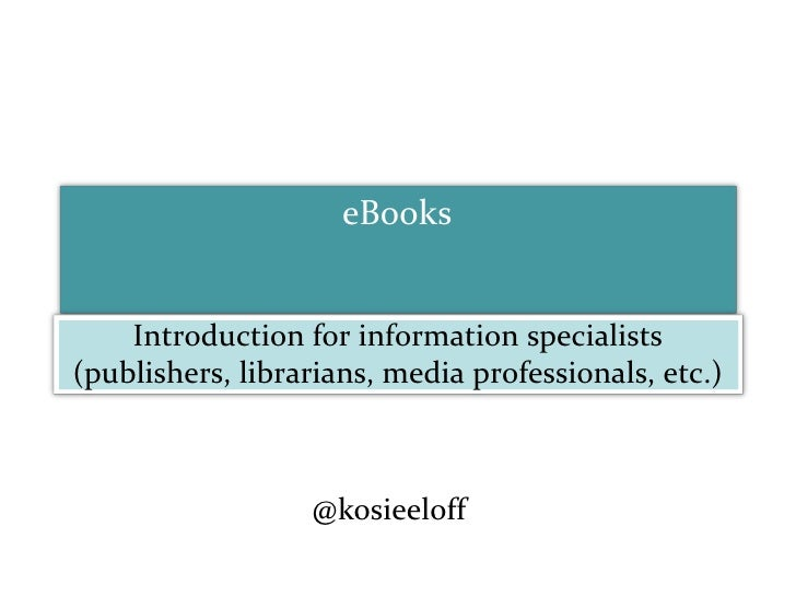 eBooks<br />Introduction for information specialists (publishers, librarians, media professionals, etc.)<br />@kosieeloff<...