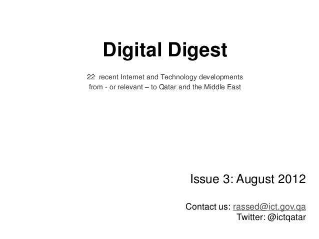 Digital Digest 22 recent Internet and Technology developments from - or relevant – to Qatar and the Middle East Issue 3: A...