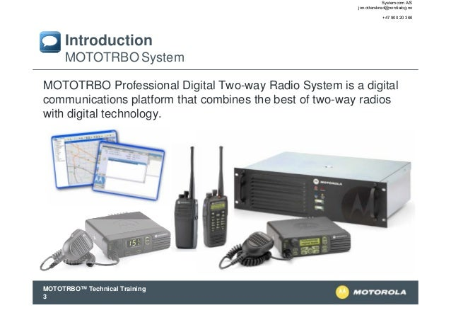 Systemcom A/S jon.otterskred@nordialog.no +47 900 20 366  Introduction MOTOTRBO System MOTOTRBO Professional Digital Two-w...